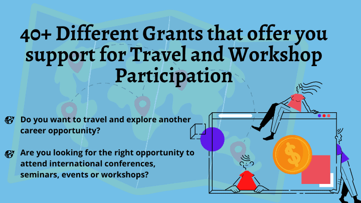 40+ Different Grants that offer you support for Travel and Workshops Participation
