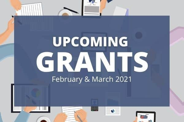 The Amazing Grant Opportunities Coming Up in February/March 2021