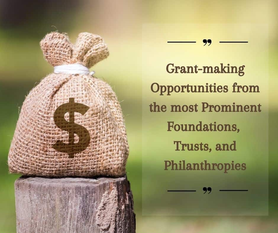 Grant-making Opportunities from the most Prominent Foundations, Trusts, and Philanthropies