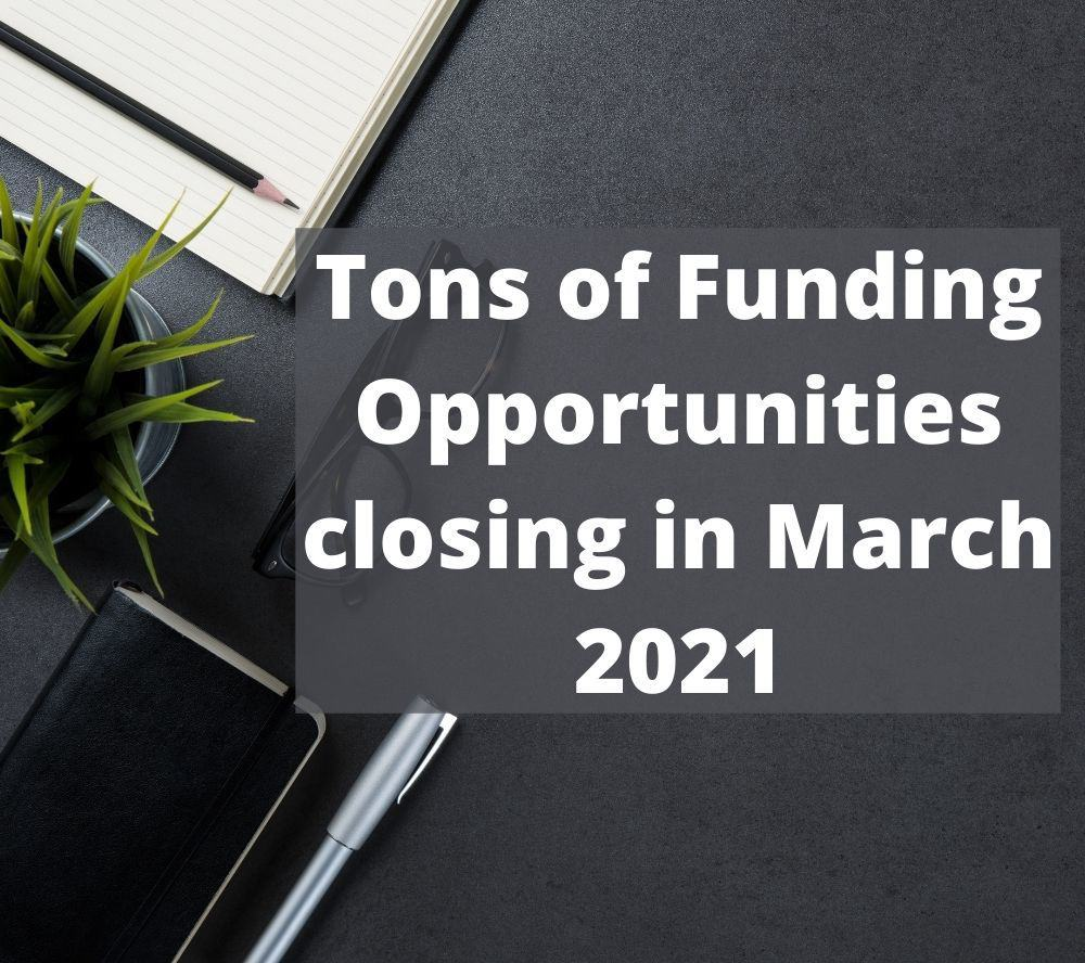 Tons of Funding Opportunities closing in March 2021