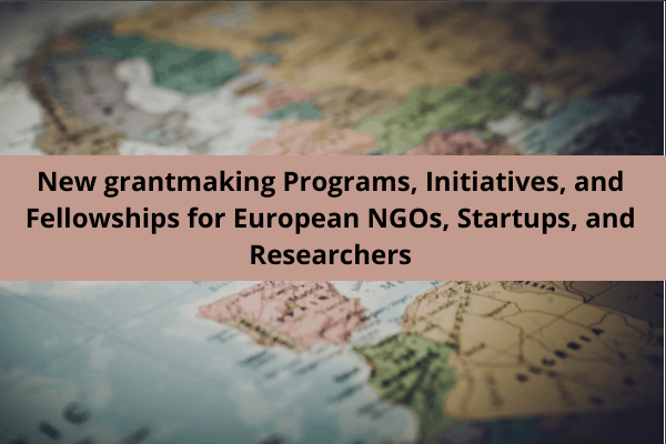 [FUNDING ALERT] New grantmaking Programs, Initiatives, and Fellowships for European NGOs, Startups, and Researchers